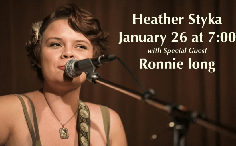 Heather Styka in Concert, with Special Guest Ronnie Long – January 26 at 7:00