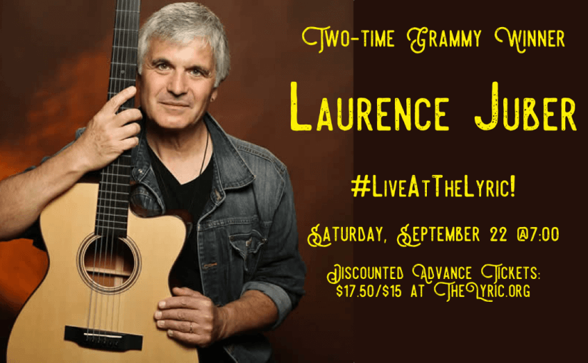 Two-Time Grammy Winner Laurence Juber Returns! — Saturday, September 22, 2018 at 7:00 — #LiveAtTheLyric!