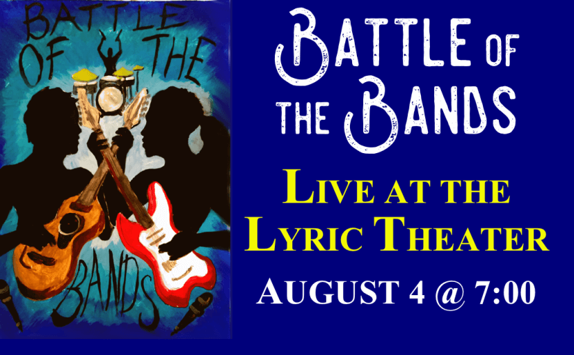 Battle of the Bands — Saturday August 4 at 7:00pm — #LiveAtTheLyric!