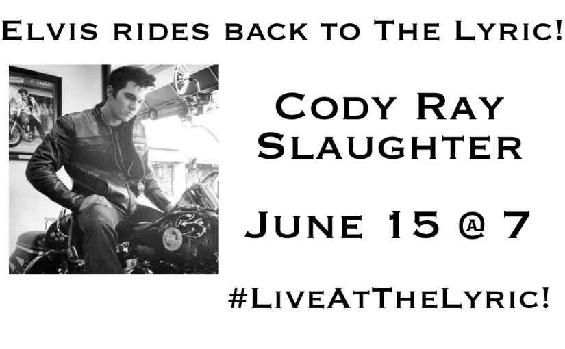 Cody Ray Slaughter in Concert — Saturday, June 15 at 7:00pm — #LiveAtTheLyric!