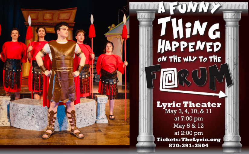 A Funny Thing Happened on the Way to the Forum — Fridays & Saturdays, May 3 & 4, 10 & 11 @ 7:00, Sundays, May 5 & 12 @ 2:00 — #LiveAtTheLyric!