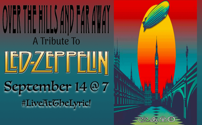 Over the Hills and Far Away: A Tribute to Led Zeppelin — Saturday, September 14, 2019 at 7:00 — #LiveAtTheLyric!