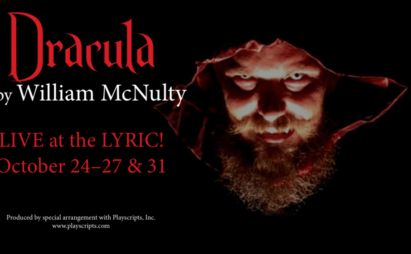 Dracula, October 24–26 at 7pm, 27 at 2pm & 31 at 7pm! #LiveAtTheLyric!
