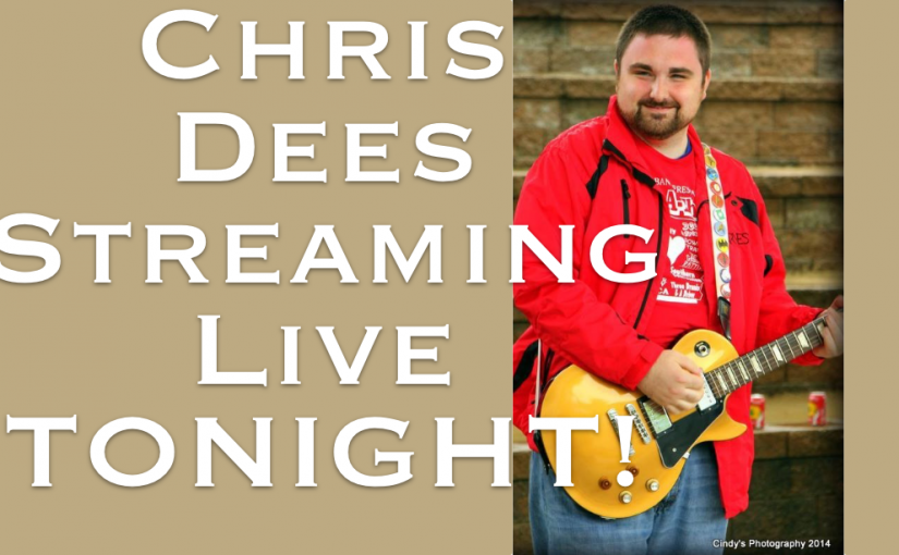 Live streaming concert with Chris Dees TONIGHT (May 1) at 7:00pm