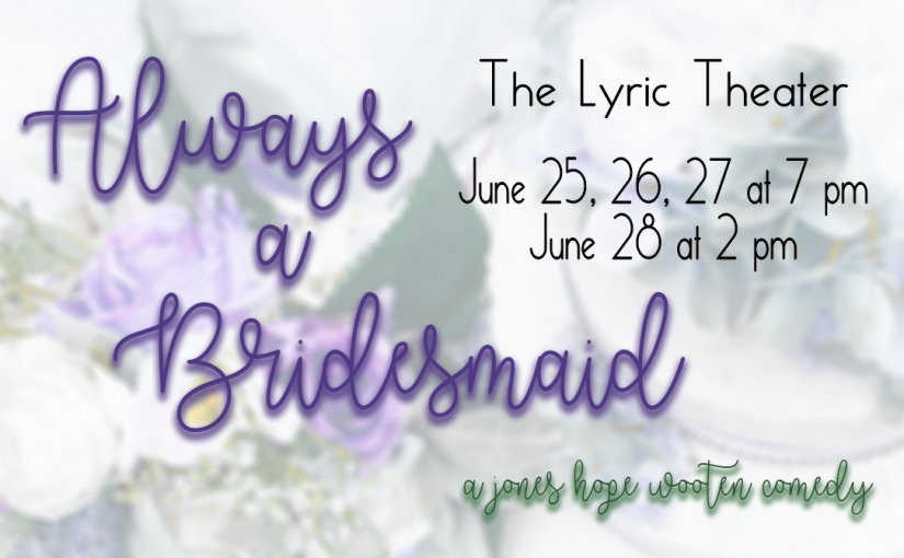 Always a Bridesmaid, June 25-27 at 7pm, 28 at 2pm! #LiveAtTheLyric!