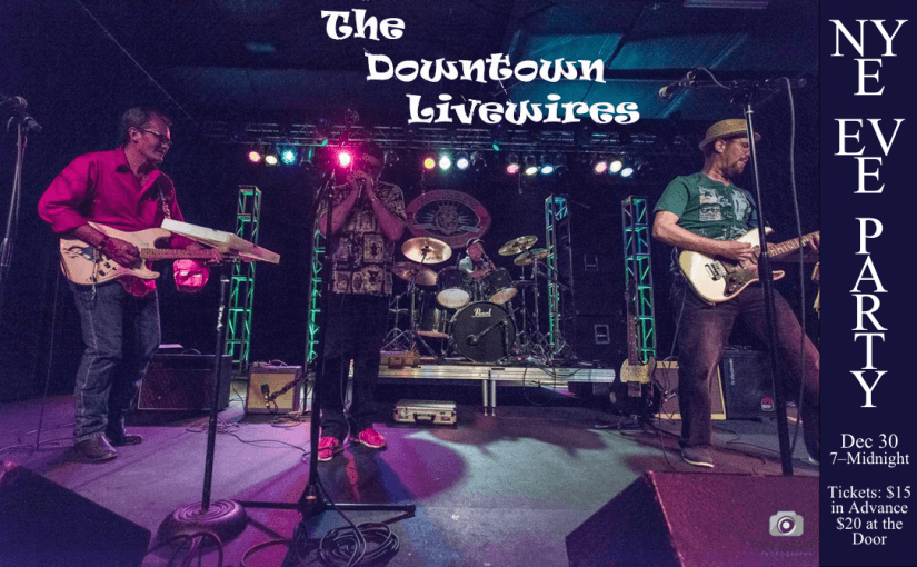 New Year's Eve EVE Party with the Downtown Livewires! – December 30, 2016 at 7:00