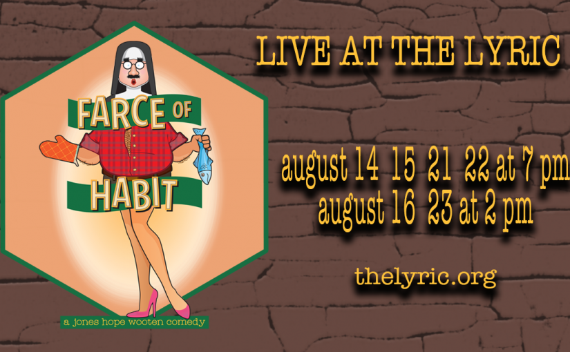 Farce of Habit, August 14–15 & 21–22 at 7pm, 16 & 23 at 2pm! #LiveAtTheLyric!